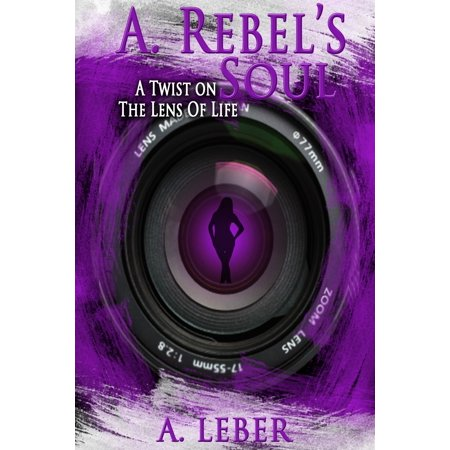 A. Rebel's Soul: A Twist on the Lens of Life - eBook (Twisted Sol)