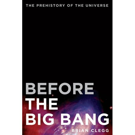 Before the Big Bang : The Prehistory of the