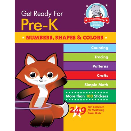 Get Ready for Pre-K: Numbers, Shapes & Colors : 249 Fun Exercises for Mastering Basic (The Best Way To Get In Shape)