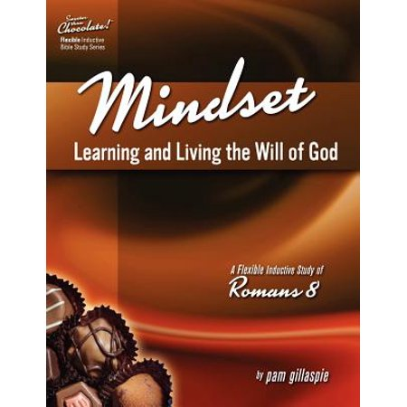 Sweeter Than Chocolate! Mindset : Learning and Living the Will of God -- An Inductive Study of Romans (Living For God In An Ungodly World)