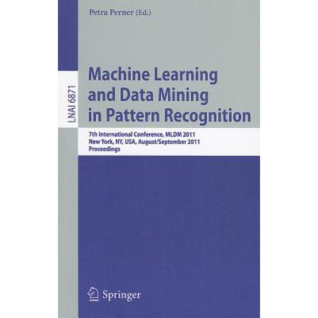 Machine Learning and Data Mining in Pattern Recognition : 7th International Conference, MLDM 2011, New York, NY, USA, August 30-September 3, 2011,