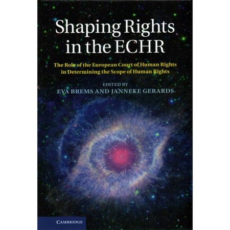 Shaping Rights in the ECHR: The Role of the European Court of Human Rights in Determining the Scope of Human (Role Of The European Court Of Human Rights)