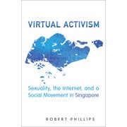 Anthropological Horizons: Virtual Activism: Sexuality, the Internet, and a Social Movement in Singapore (Paperback)