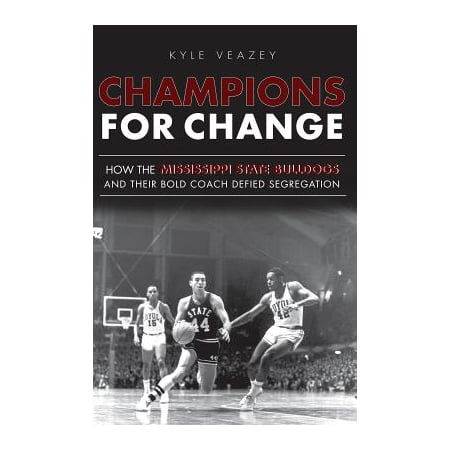 Champions for Change : How the Mississippi State Bulldogs and Their Bold Coach Defied Segregation
