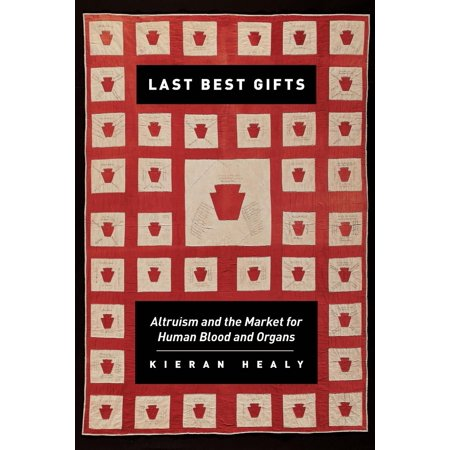 Last Best Gifts : Altruism and the Market for Human Blood and Organs - The Human Organs