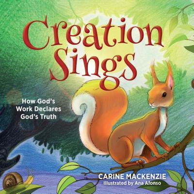 Creation Sings : How God's Work Declares God's Truth ()