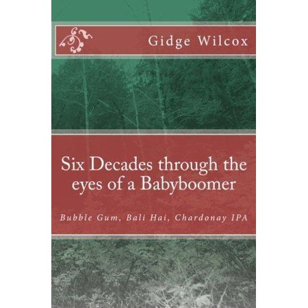 Six Decades Through the Eyes of a Babyboomer: Bubble Gum, Bali Hai, Chardonay IPA (Womens Bubble Gum)