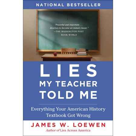 Lies My Teacher Told Me : Everything Your American History Textbook Got Wrong