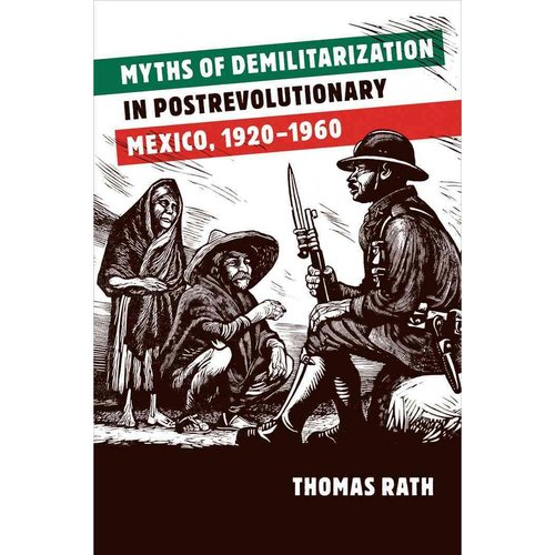 Myths of Demilitarization in Postrevolutionary Mexico, 1920-1960