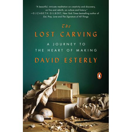 - The Lost Carving : A Journey to the Heart of Making