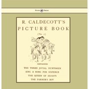 R. Caldecott's Picture Book - No. 2 - Containing the Three Jovial Huntsmen, Sing a Song for Sixpence, the Queen of Hearts, the Farmers Boy - eBook