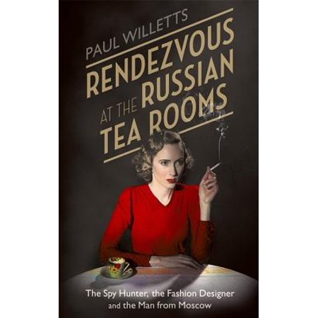 Rendezvous at the Russian Tea Rooms : The Spyhunter, the Fashion Designer & the Man From (Russian Tea Room)