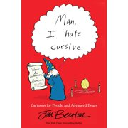 Man, I Hate Cursive : Cartoons for People and Advanced Bears