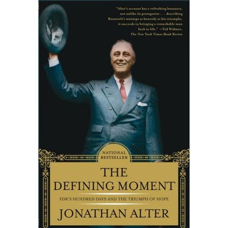 The Defining Moment: FDRs Hundred Days And the Triumph of Hope by
