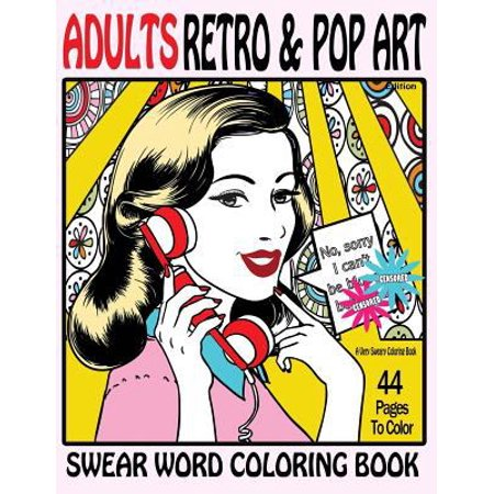 Swear Word Coloring Book Adults Retro   Pop Art Edition  A Very Sweary Coloring Book  44 Stress Relieving Curse Word Pictures To Calm You The F  K Dow