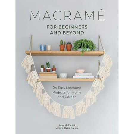 Macrame for Beginners and Beyond : 24 Easy Macrame Projects for Home and (Macrame Book)