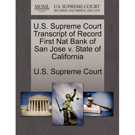 U.S. Supreme Court Transcript of Record First Nat Bank of San Jose V. State of (2211 North First Street San Jose California 95131)