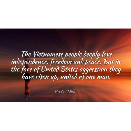 Ho Chi Minh - The Vietnamese people deeply love independence, freedom and peace. But in the face of United States aggression they have risen up, united as - Famous Quotes Laminated POSTER PRINT (Best Of Ho Chi Minh)