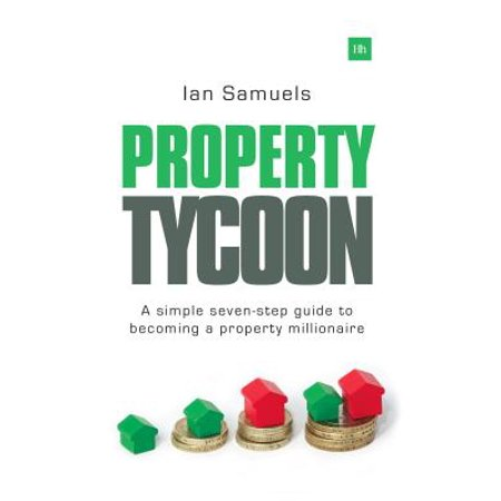 Property Tycoon : A Simple Seven-Step Guide to Becoming a Property (The Simple Mans Guide To Real Estate)