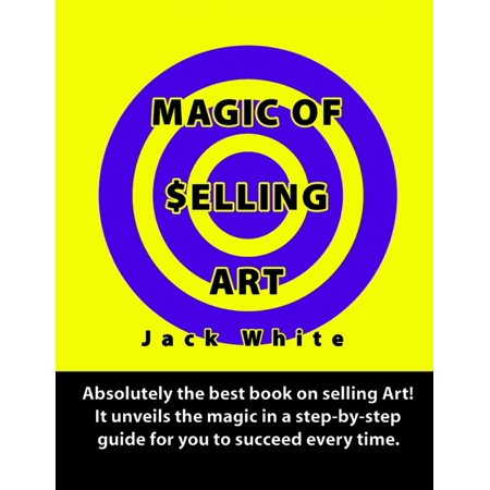 Magic of Selling Art: Absolutely the best book on selling Art! It unveils the magic in a step-by-step guide for you to succeed every time. -