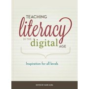 Teaching Literacy in the Digital Age : Inspiration for All Levels and Literacies