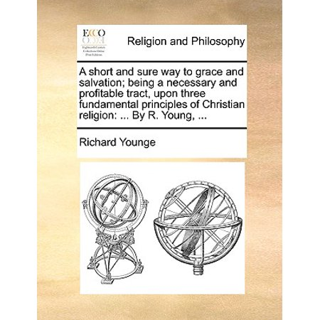 A Short and Sure Way to Grace and Salvation; Being a Necessary and Profitable Tract, Upon Three Fundamental Principles of Christian Religion : ... by R. Young, ...](Halloween Tracts Christian)
