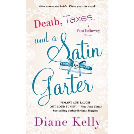 Death, Taxes, and a Satin Garter : A Tara Holloway Novel - Halloween Kelly Death