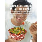 33 Prostate Cancer Meal Recipes That Will Help You Fight Cancer, Increase Your Energy, and Feel Better : The Simple Solution to Your Cancer Problems - eBook