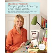 Martha Stewart's Encyclopedia of Sewing and Fabric Crafts : Basic Techniques for Sewing, Applique, Embroidery, Quilting, Dyeing, and Printing, plus 150 Inspired Projects from A to Z