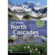 Day Hiking North Cascades: Mount Baker * North Cascades Highway * Methow Valley * Mountain Loop Highway (Paperback)
