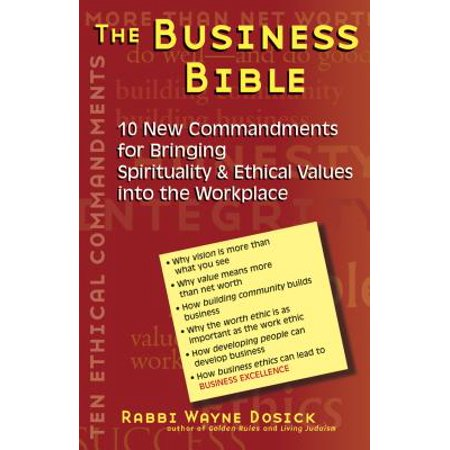 The Business Bible : 101 New Commandments for Bringing Spirituality & Ethical Values Into the
