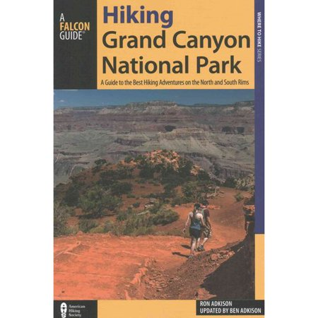 Falcon Guide Hiking Grand Canyon National Park  A Guide To The Best Hiking Adventures On The North And South Rims