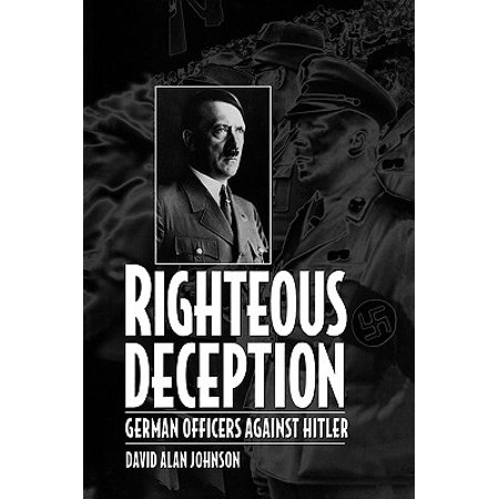 Righteous Deception : German Officers Against