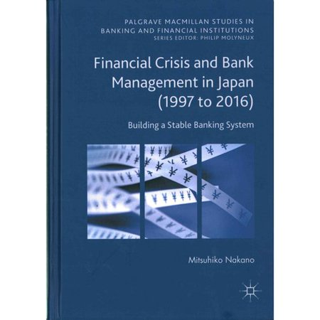 Financial Crisis And Bank Management In Japan  1997 To 2016   Building A Stable Banking System