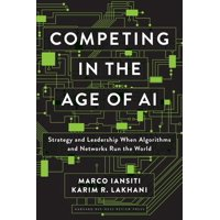 Competing in the Age of AI: Strategy and Leadership When Algorithms and Networks Run the World (Hardcover)