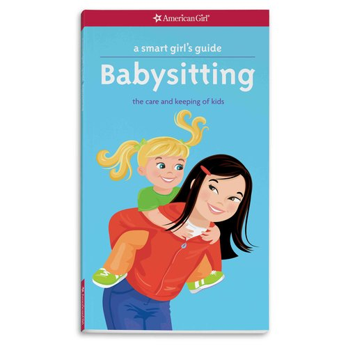 A Smart Girl's Guide Babysitting: The Care and Keeping of Kids