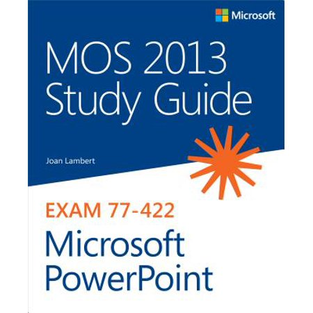 MOS 2013 Study Guide for Microsoft PowerPoint - (Mos 2013 Study Guide For Microsoft Access)