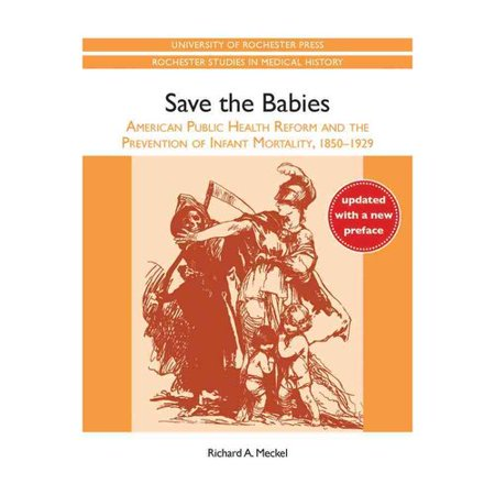 Save the Babies: American Public Health Reform and the Prevention of Infant Mortality 1850-1929