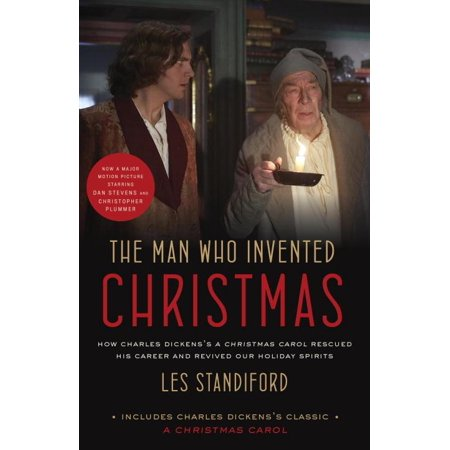 The Man Who Invented Christmas (Movie Tie-In): Includes Charles Dickens's Classic A Christmas Carol : How Charles Dickens's A Christmas Carol Rescued His Career and Revived Our Holiday Spirits Classic Christmas Carols