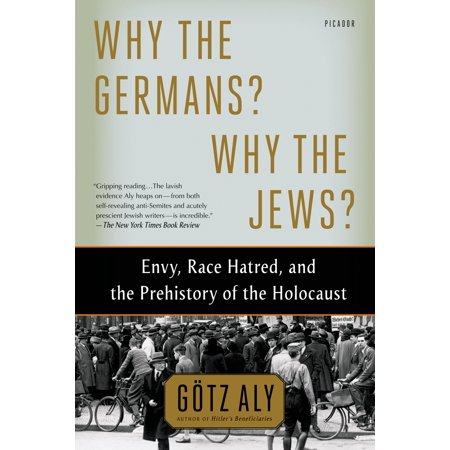 Why the Germans? Why the Jews? : Envy, Race Hatred, and the Prehistory of the (Number Of Jews In Europe Before Holocaust)