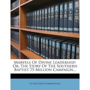 Marvels of Divine Leadership : Or, the Story of the Southern Baptist 75 Million Campaign...