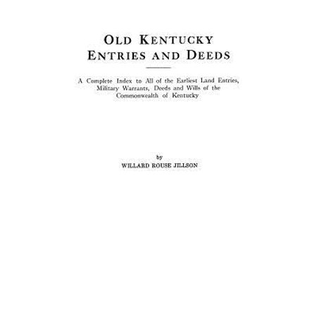 Complete Entry Set (Old Kentucky Entries and Deeds. a Complete Index to All of the Earliest Land Entries, Military Warrants, Deeds and Wills of the Commonwealth of Kentucky)