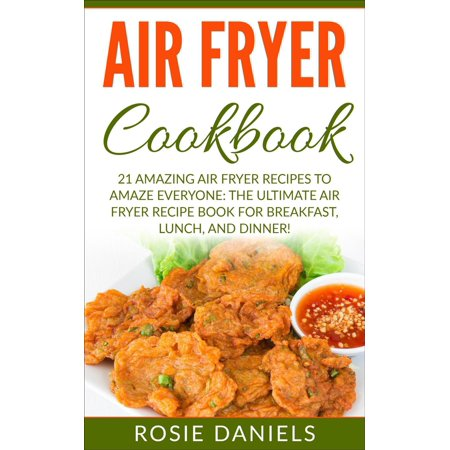 Air Fryer Cookbook: 21 Amazing Air Fryer Recipes to Amaze Everyone: The Ultimate Air Fryer Recipe Book for Breakfast, Lunch, and Dinner! - eBook Air Fryer Cookbook: 21 Amazing Air Fryer Recipes to Amaze Everyone: The Ultimate Air Fryer Recipe Book for Breakfast, Lunch, and Dinner!Are you in dire need of some new astonishing recipes for your air fryer? Then this book is just for you. This is the ultimate air fryer cookbook for breakfast, lunch, and dinner! I know I was tired of boring recipes, so I made some new exciting ones and I am going to share them with you today!Let's face it I know you are tired of boring recipes. If you are ready for a special treat for you and your family, look no further than this page!Here is a preview of what you will learn in this book:A brief intro to the air fryer7 air fryer breakfast recipes7 air fryer lunch recipes7 air fryer dinner recipes