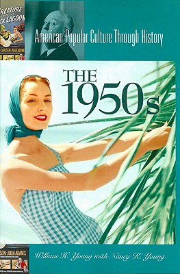 The 1950s (American Popular Culture Through History)
