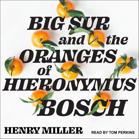 Big Sur and the Oranges of Hieronymus Bosch -