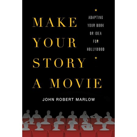 Make Your Story a Movie : Adapting Your Book or Idea for Hollywood (Hollywood Ideas)
