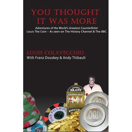- You Thought It Was More : Adventures of the World's Greatest Counterfeiter, Louis the Coin