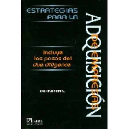 Estrategias Para La Adquisicion De Empresas  Strategies For Acquisition Of Companies  Incluye Los Pasos Del Due Diligence  Spanish Edition