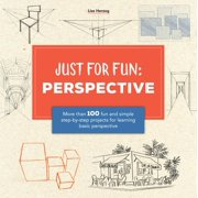Just for Fun: Perspective : More than 100 fun and simple step-by-step projects for learning the art of basic perspective