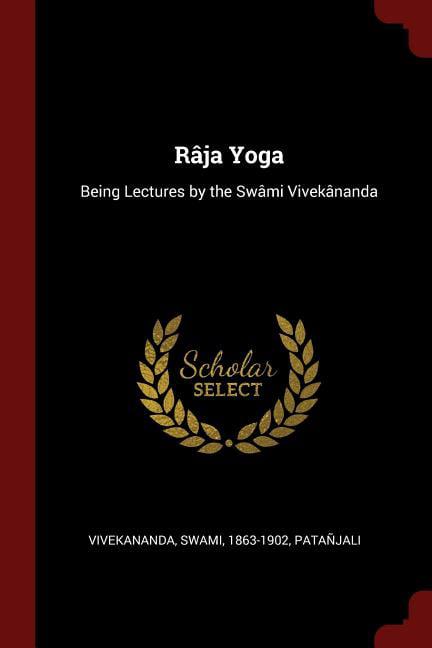 Raja Yoga Being Lectures By The Swami Vivekananda Walmart Com Walmart Com